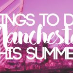 things to do in manchester this summer 0